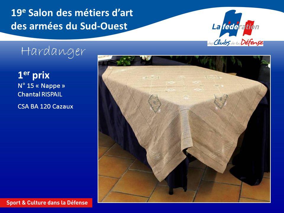 19 e Salon des métiers dart des armées du Sud-Ouest Hardanger 1 er prix N° 15 « Nappe » Chantal RISPAIL CSA BA 120 Cazaux