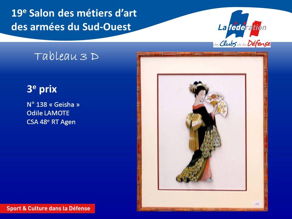 19 e Salon des métiers dart des armées du Sud-Ouest Tableau 3 D 3 e prix N° 138 « Geisha » Odile LAMOTE CSA 48 e RT Agen