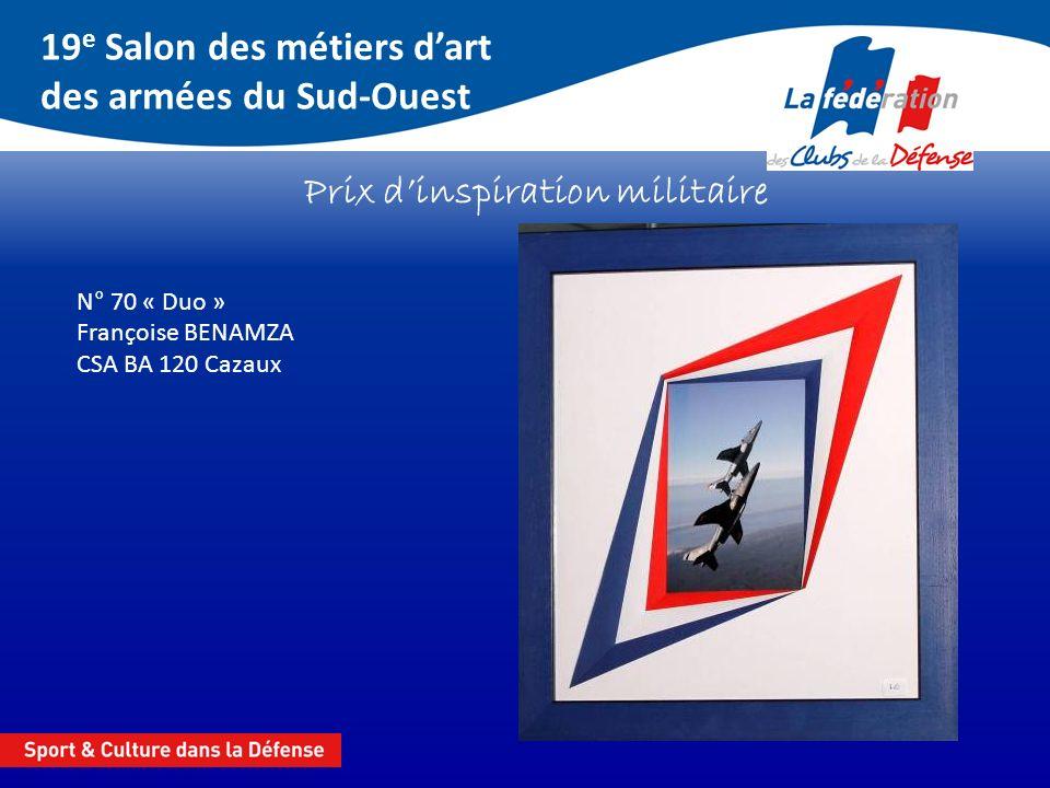 19 e Salon des métiers dart des armées du Sud-Ouest Prix dinspiration militaire N° 70 « Duo » Françoise BENAMZA CSA BA 120 Cazaux