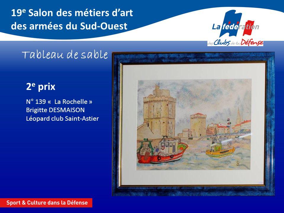 19 e Salon des métiers dart des armées du Sud-Ouest Tableau de sable 2 e prix N° 139 « La Rochelle » Brigitte DESMAISON Léopard club Saint-Astier