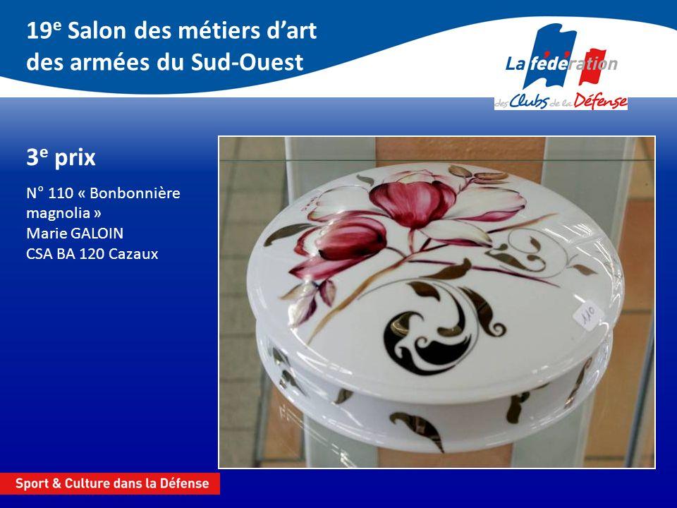 19 e Salon des métiers dart des armées du Sud-Ouest 3 e prix N° 110 « Bonbonnière magnolia » Marie GALOIN CSA BA 120 Cazaux