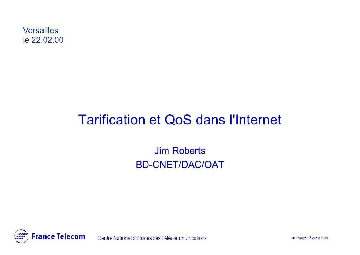 Tarification et QoS dans l'Internet Jim Roberts BD-CNET/DAC/OAT Centre National d'Etudes des Télécommunications © France Télécom 1999 Versailles le 22