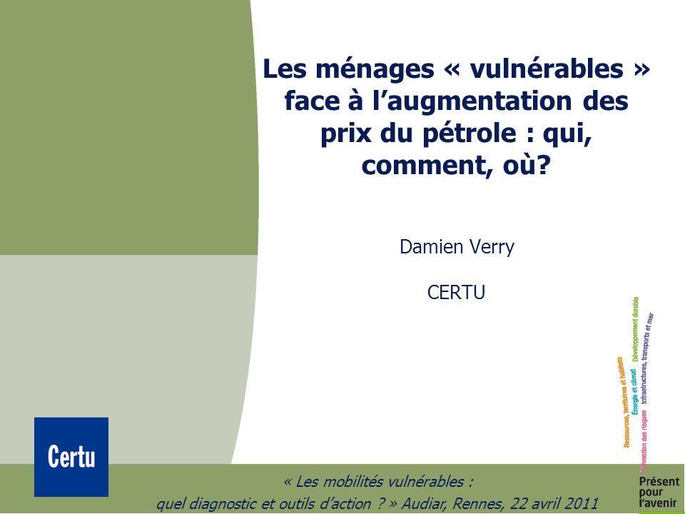 « Les mobilités vulnérables : quel diagnostic et outils daction ? » Audiar, Rennes, 22 avril 2011 Les ménages « vulnérables » face à laugmentation des