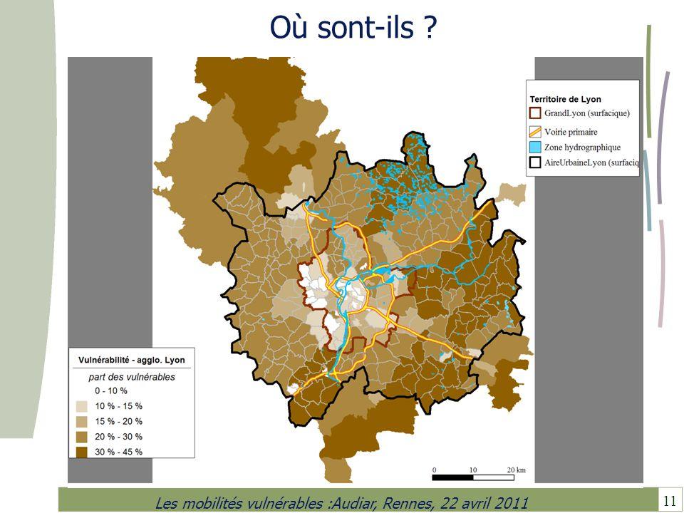 11 Les mobilités vulnérables :Audiar, Rennes, 22 avril 2011 Où sont-ils ?