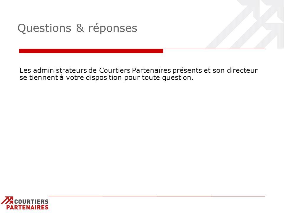 Questions & réponses Les administrateurs de Courtiers Partenaires présents et son directeur se tiennent à votre disposition pour toute question.