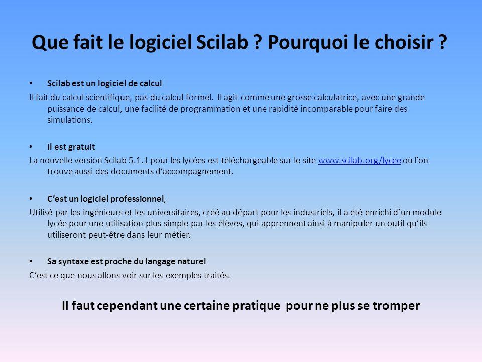 Scilab est un logiciel de calcul Il fait du calcul scientifique, pas du calcul formel. Il agit comme une grosse calculatrice, avec une grande puissanc