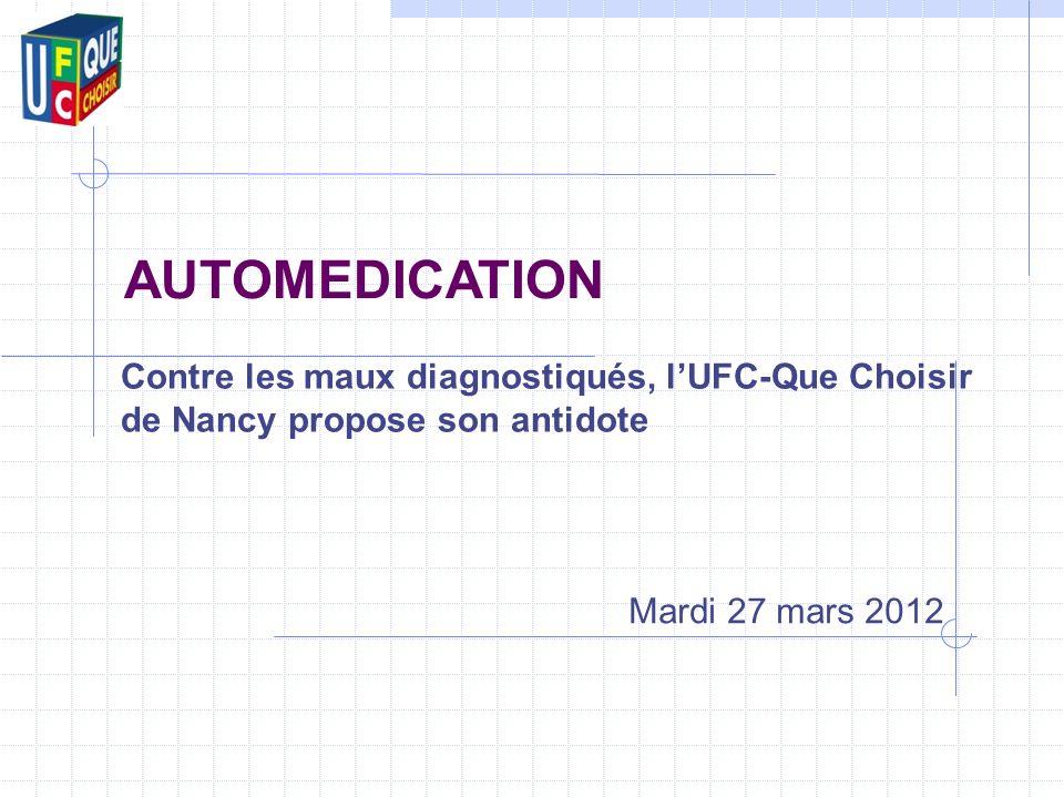 Mardi 27 mars 2012 AUTOMEDICATION Contre les maux diagnostiqués, lUFC-Que Choisir de Nancy propose son antidote