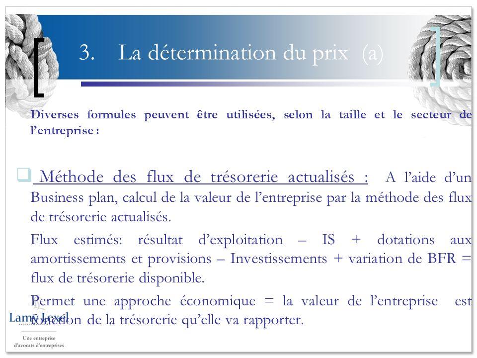 3.La détermination du prix (a) Diverses formules peuvent être utilisées, selon la taille et le secteur de lentreprise : Méthode des flux de trésorerie