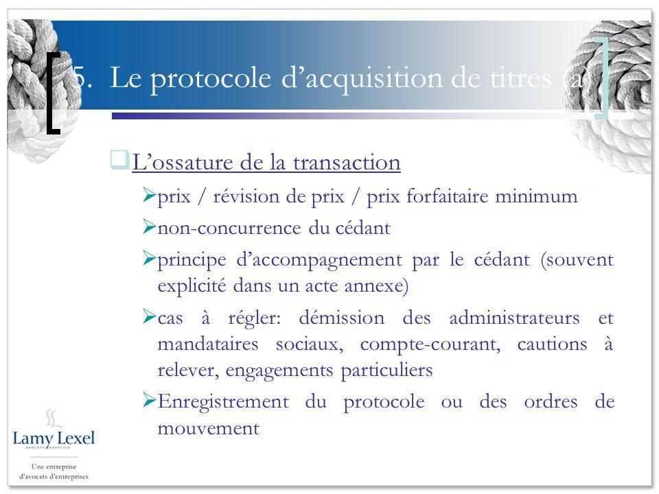 5. Le protocole dacquisition de titres (a) Lossature de la transaction prix / révision de prix / prix forfaitaire minimum non-concurrence du cédant pr