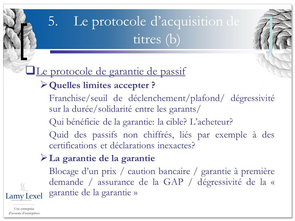 5.Le protocole dacquisition de titres (b) Le protocole de garantie de passif Quelles limites accepter ? Franchise/seuil de déclenchement/plafond/ dégr
