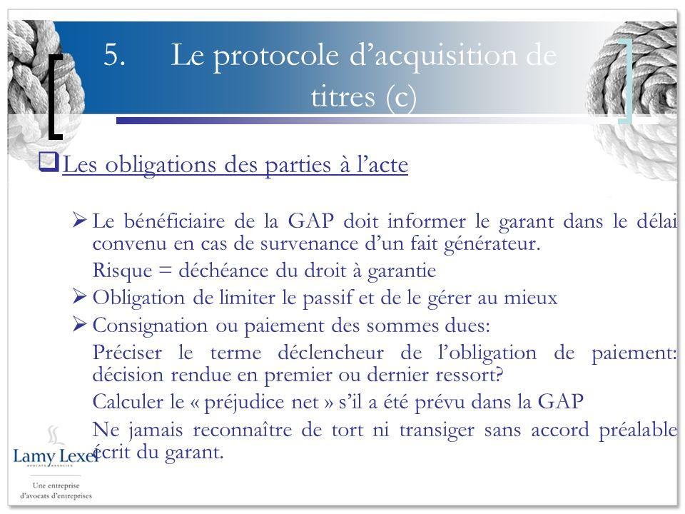 5.Le protocole dacquisition de titres (c) Les obligations des parties à lacte Le bénéficiaire de la GAP doit informer le garant dans le délai convenu en cas de survenance dun fait générateur.
