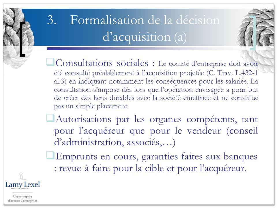 3.Formalisation de la décision dacquisition (a) Consultations sociales : Le comité dentreprise doit avoir été consulté préalablement à lacquisition projetée (C.