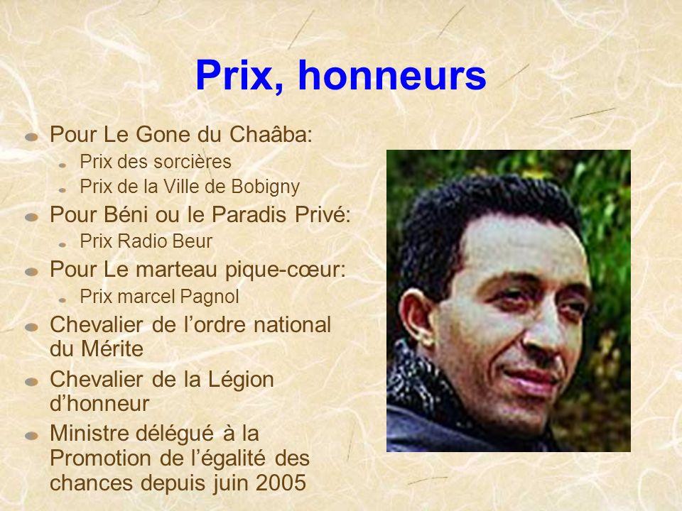 Prix, honneurs Pour Le Gone du Chaâba: Prix des sorcières Prix de la Ville de Bobigny Pour Béni ou le Paradis Privé: Prix Radio Beur Pour Le marteau p