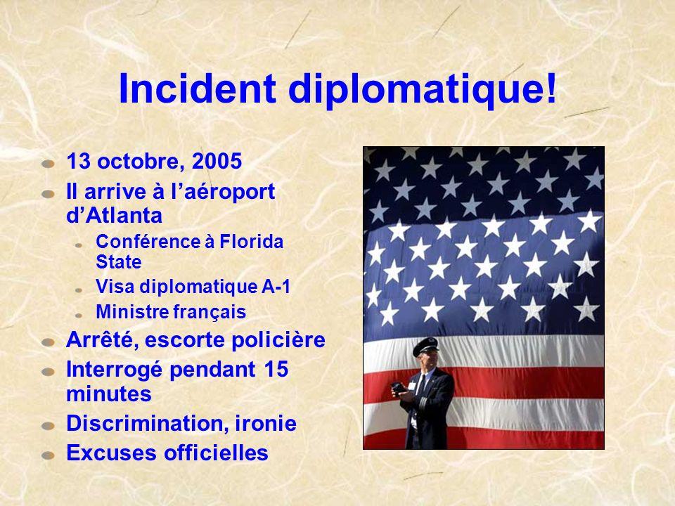 Incident diplomatique! 13 octobre, 2005 Il arrive à laéroport dAtlanta Conférence à Florida State Visa diplomatique A-1 Ministre français Arrêté, esco