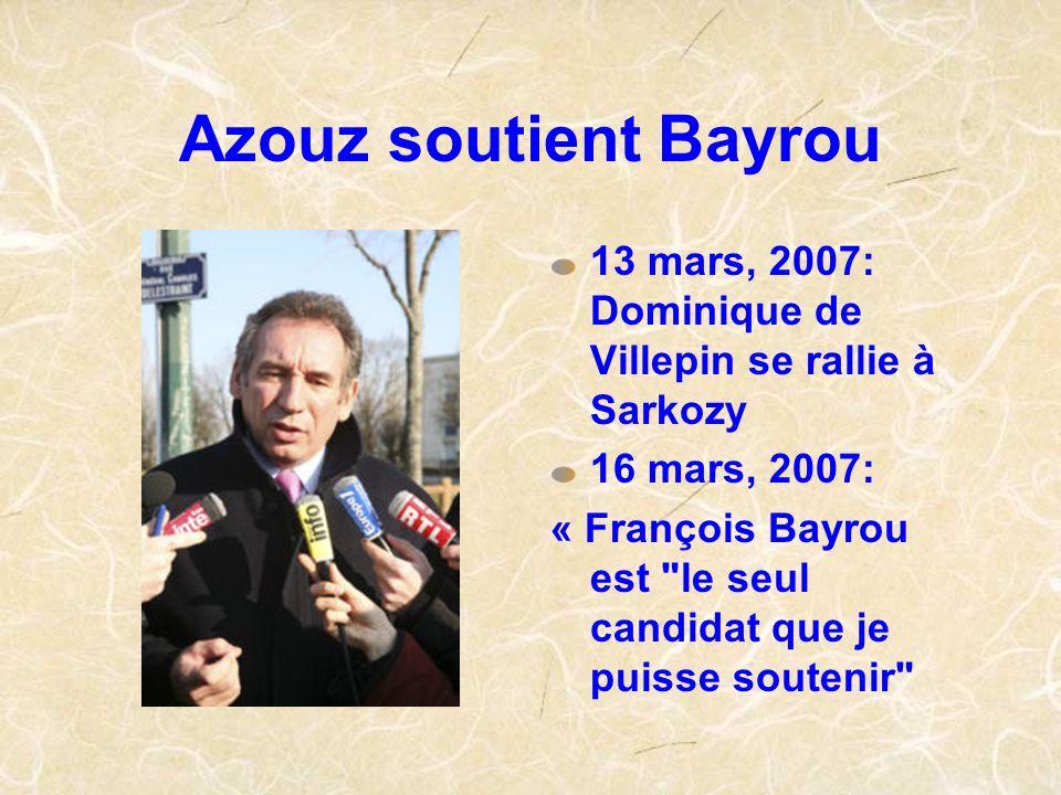 Azouz soutient Bayrou 13 mars, 2007: Dominique de Villepin se rallie à Sarkozy 16 mars, 2007: « François Bayrou est