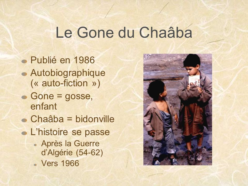 Le Gone du Chaâba Publié en 1986 Autobiographique (« auto-fiction ») Gone = gosse, enfant Chaâba = bidonville Lhistoire se passe Après la Guerre dAlgé