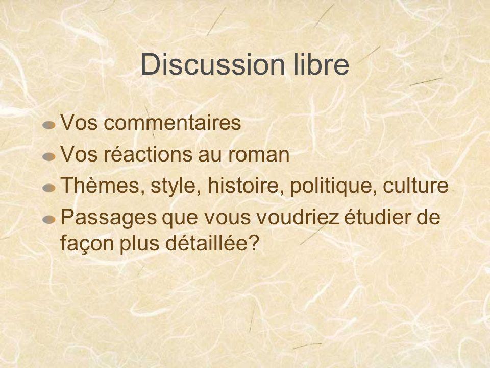 Discussion libre Vos commentaires Vos réactions au roman Thèmes, style, histoire, politique, culture Passages que vous voudriez étudier de façon plus