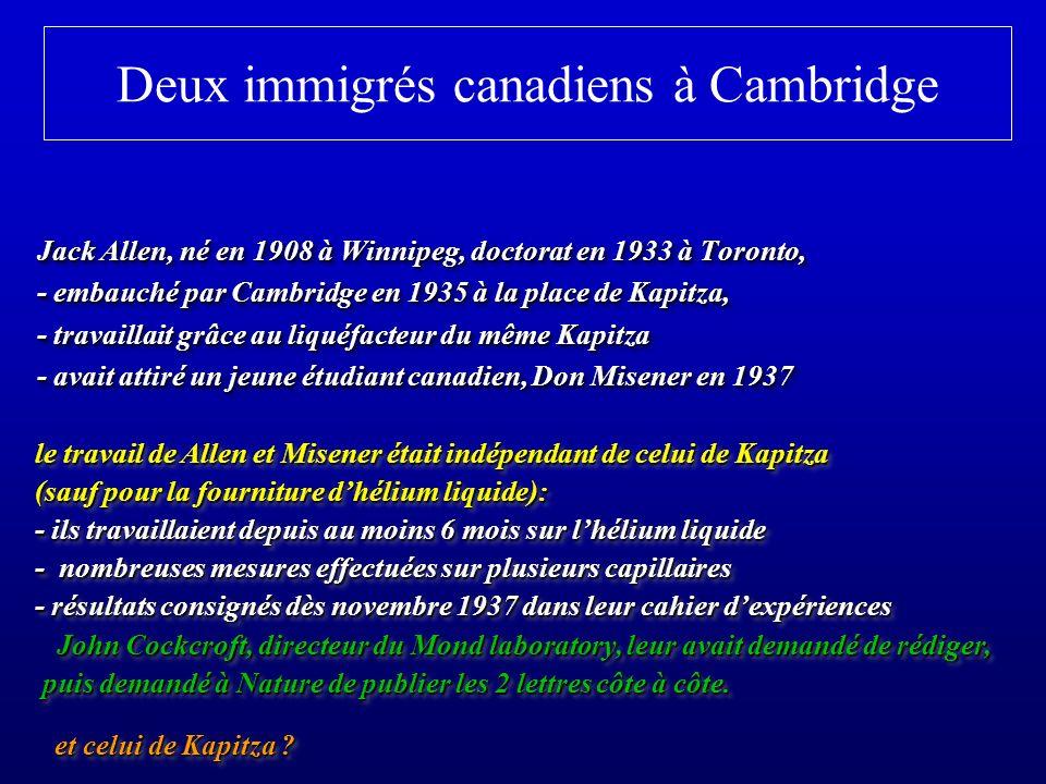 Deux immigrés canadiens à Cambridge Jack Allen, né en 1908 à Winnipeg, doctorat en 1933 à Toronto, - embauché par Cambridge en 1935 à la place de Kapi