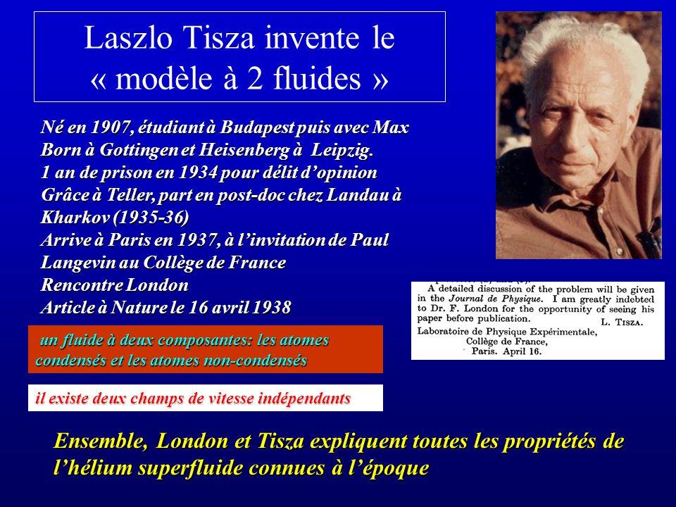 Laszlo Tisza invente le « modèle à 2 fluides » un fluide à deux composantes: les atomes condensés et les atomes non-condensés un fluide à deux composa