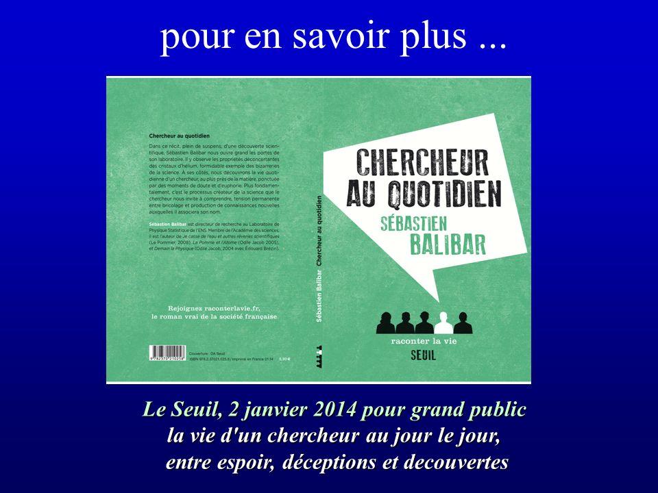 pour en savoir plus... Le Seuil, 2 janvier 2014 pour grand public la vie d'un chercheur au jour le jour, entre espoir, déceptions et decouvertes entre