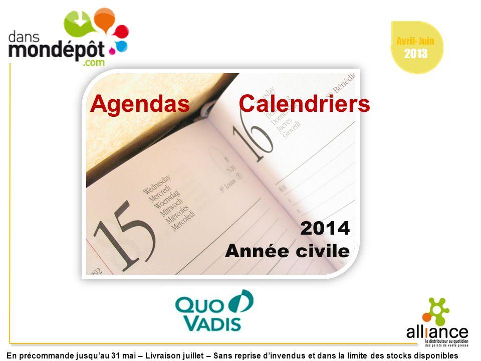 Avril- Juin 2013 Agendas Calendriers 2014 Année civile En précommande jusquau 31 mai – Livraison juillet – Sans reprise dinvendus et dans la limite de