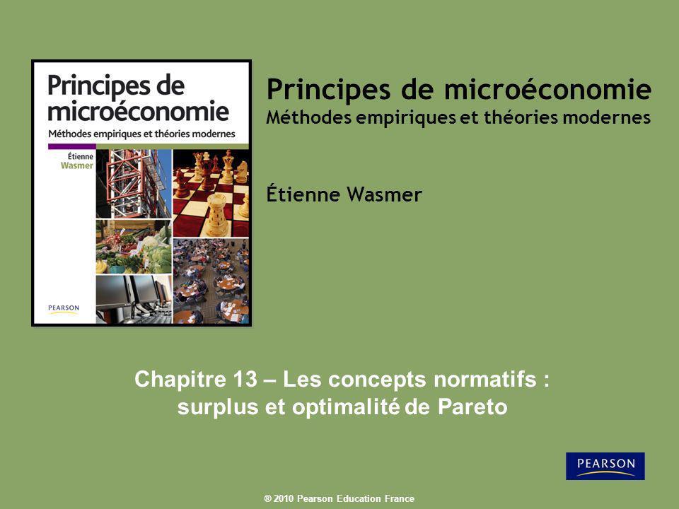 ® 2010 Pearson Education France Principes de microéconomie Méthodes empiriques et théories modernes Étienne Wasmer Chapitre 13 – Les concepts normatif