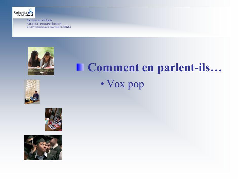 Services aux étudiants Centre de soutien aux études et de développement de carrière (CSEDC) Comment en parlent-ils… Vox pop