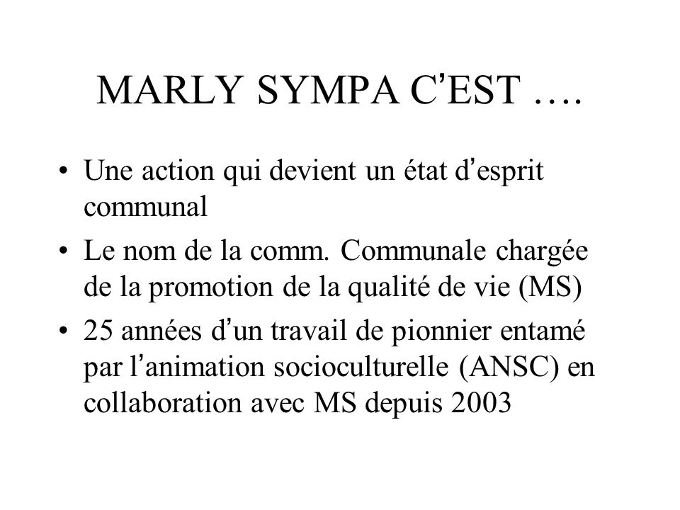 MARLY SYMPA CEST …. Une action qui devient un état desprit communal Le nom de la comm.