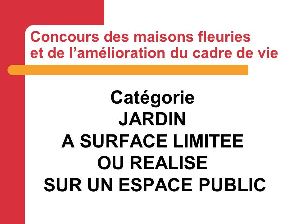 Catégorie JARDIN A SURFACE LIMITEE OU REALISE SUR UN ESPACE PUBLIC Concours des maisons fleuries et de lamélioration du cadre de vie