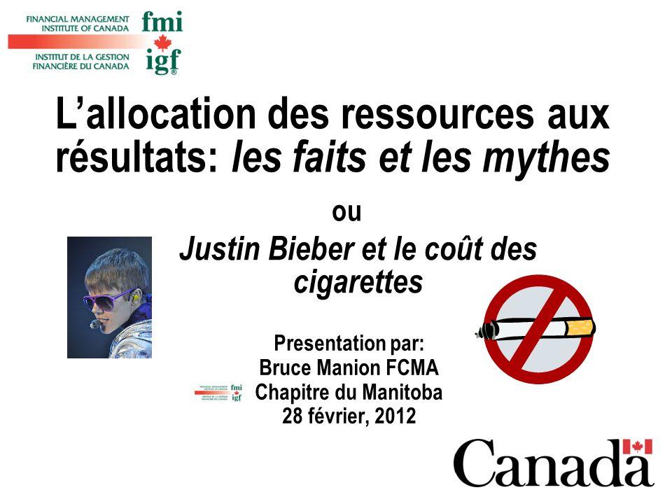 Presentation par: Bruce Manion FCMA Chapitre du Manitoba 28 février, 2012 Lallocation des ressources aux résultats: les faits et les mythes Justin Bie