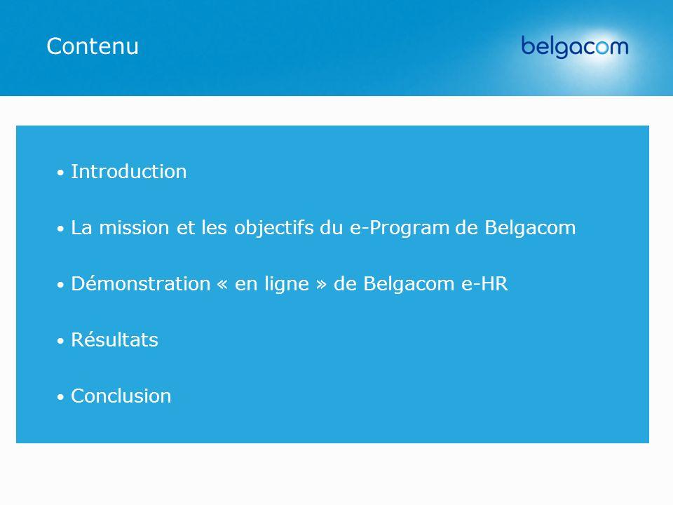 Contenu Introduction La mission et les objectifs du e-Program de Belgacom Démonstration « en ligne » de Belgacom e-HR Résultats Conclusion