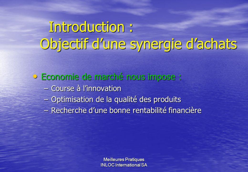 Meilleures Pratiques INLOC International SA Introduction : Objectif dune synergie dachats Introduction : Objectif dune synergie dachats Par la coopération Par le partenariat Par la sous-traitance Se recentrer sur son métier de base Rechercher des savoir-faire à lextérieur