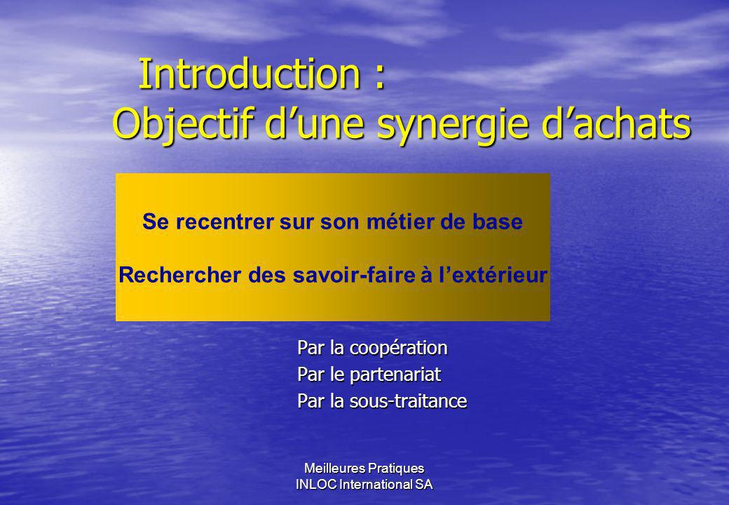 Meilleures Pratiques INLOC International SA Introduction : Objectif dune synergie dachats Introduction : Objectif dune synergie dachats Par la coopéra
