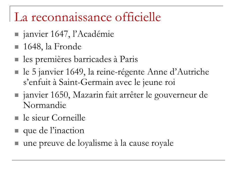La reconnaissance officielle janvier 1647, lAcadémie 1648, la Fronde les premières barricades à Paris le 5 janvier 1649, la reine-régente Anne dAutriche senfuit à Saint-Germain avec le jeune roi janvier 1650, Mazarin fait arrêter le gouverneur de Normandie le sieur Corneille que de linaction une preuve de loyalisme à la cause royale