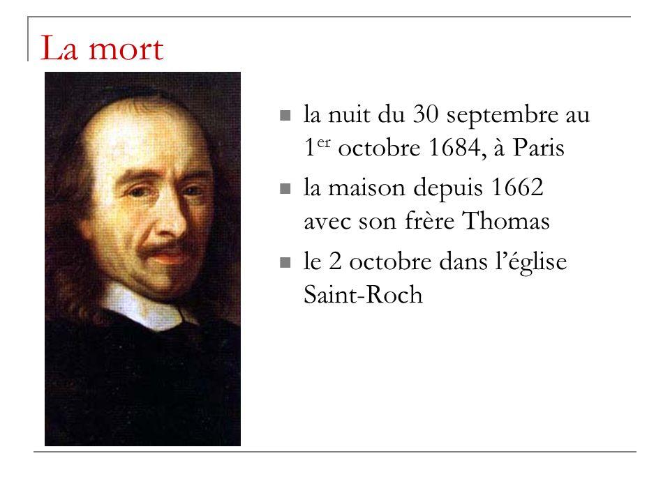 La mort la nuit du 30 septembre au 1 er octobre 1684, à Paris la maison depuis 1662 avec son frère Thomas le 2 octobre dans léglise Saint-Roch