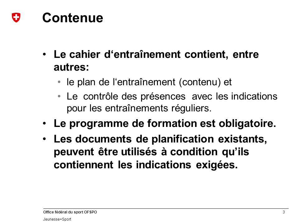 3 Office fédéral du sport OFSPO Jeunesse+Sport Contenue Le cahier dentraînement contient, entre autres: le plan de lentraînement (contenu) et Le contrôle des présences avec les indications pour les entraînements réguliers.