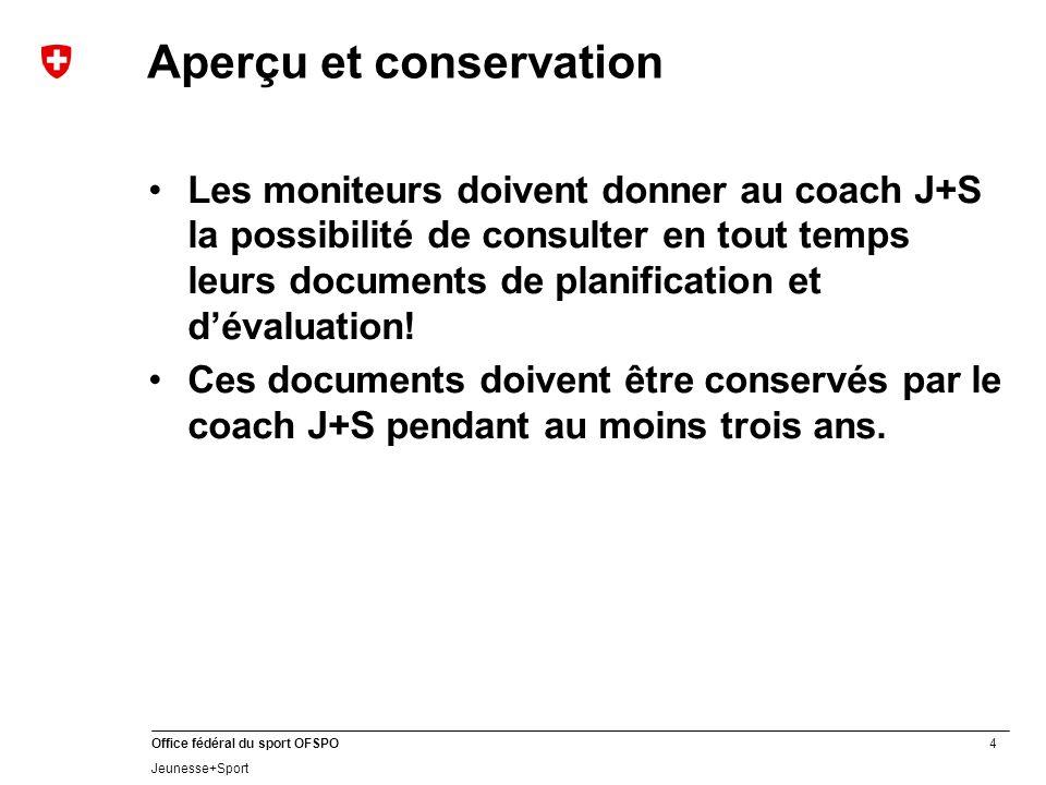 4 Office fédéral du sport OFSPO Jeunesse+Sport Aperçu et conservation Les moniteurs doivent donner au coach J+S la possibilité de consulter en tout te