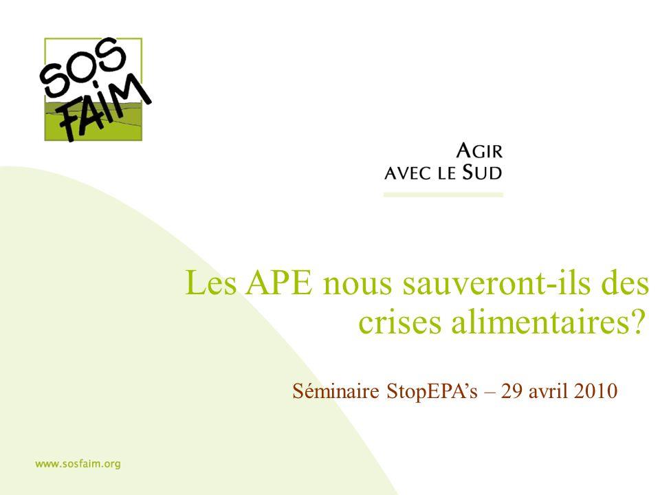 Les APE nous sauveront-ils des crises alimentaires Séminaire StopEPAs – 29 avril 2010