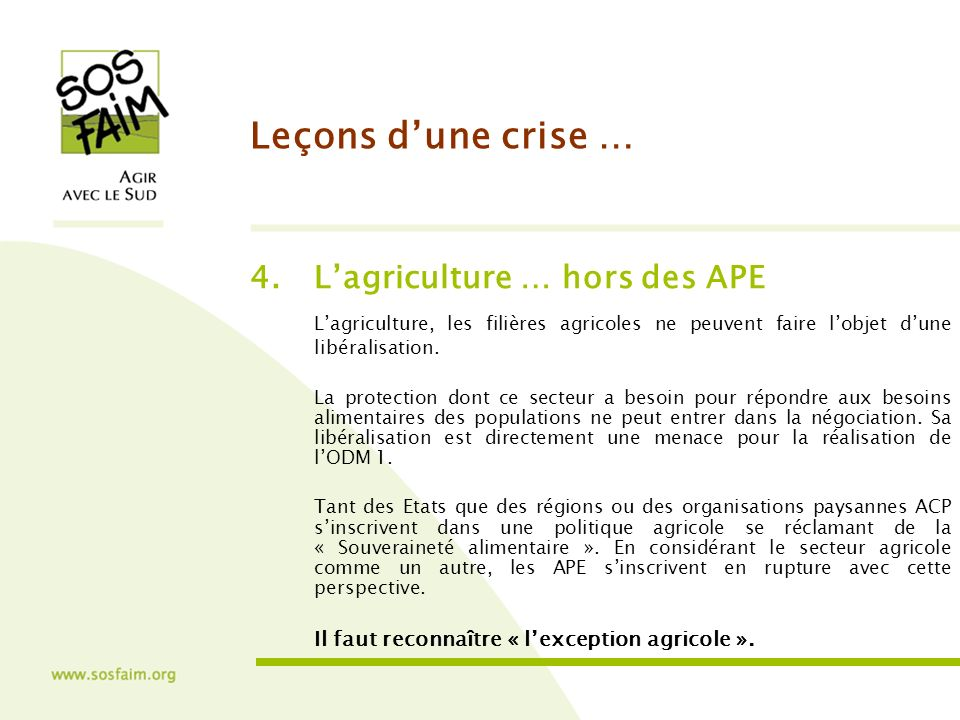 Leçons dune crise … 4.Lagriculture … hors des APE Lagriculture, les filières agricoles ne peuvent faire lobjet dune libéralisation.
