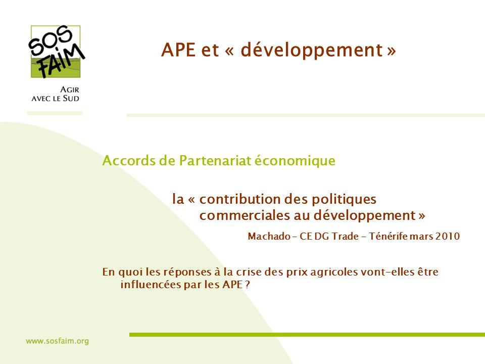 APE et « développement » Accords de Partenariat économique la « contribution des politiques commerciales au développement » Machado – CE DG Trade - Ténérife mars 2010 En quoi les réponses à la crise des prix agricoles vont-elles être influencées par les APE
