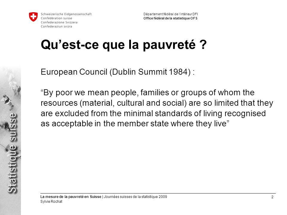 2 La mesure de la pauvreté en Suisse | Journées suisses de la statistique 2009 Sylvie Rochat Département fédéral de lintérieur DFI Office fédéral de l