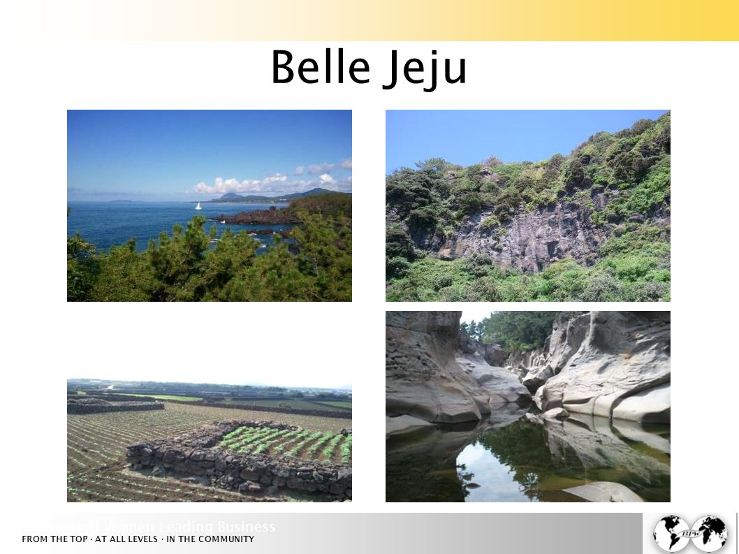 Empowered Women Leading Business FROM THE TOP · AT ALL LEVELS · IN THE COMMUNITY Belle Jeju