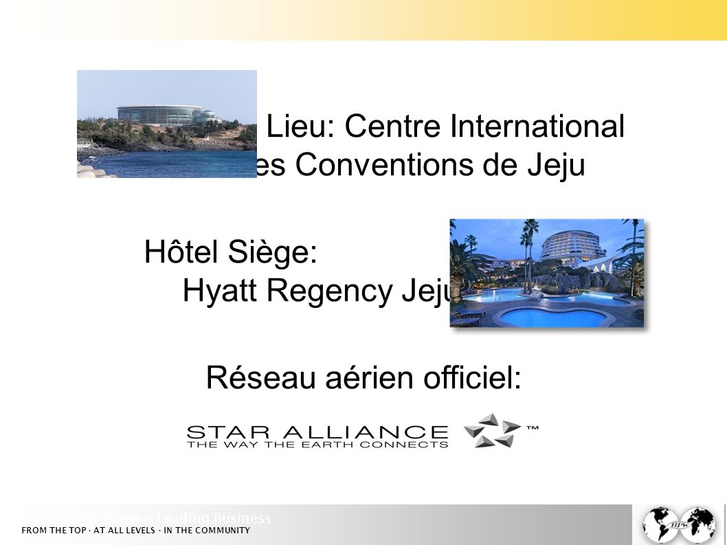 Empowered Women Leading Business FROM THE TOP · AT ALL LEVELS · IN THE COMMUNITY Lieu: Centre International des Conventions de Jeju Hôtel Siège: Hyatt Regency Jeju Réseau aérien officiel: