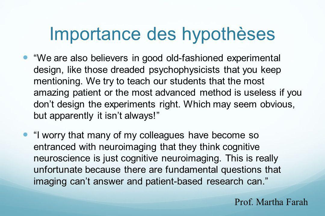 Importance des hypothèses We are also believers in good old-fashioned experimental design, like those dreaded psychophysicists that you keep mentionin