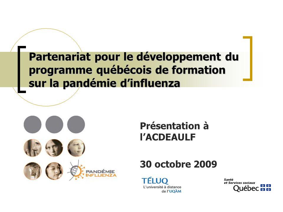 Partenariat pour le développement du programme québécois de formation sur la pandémie dinfluenza Présentation à lACDEAULF 30 octobre 2009