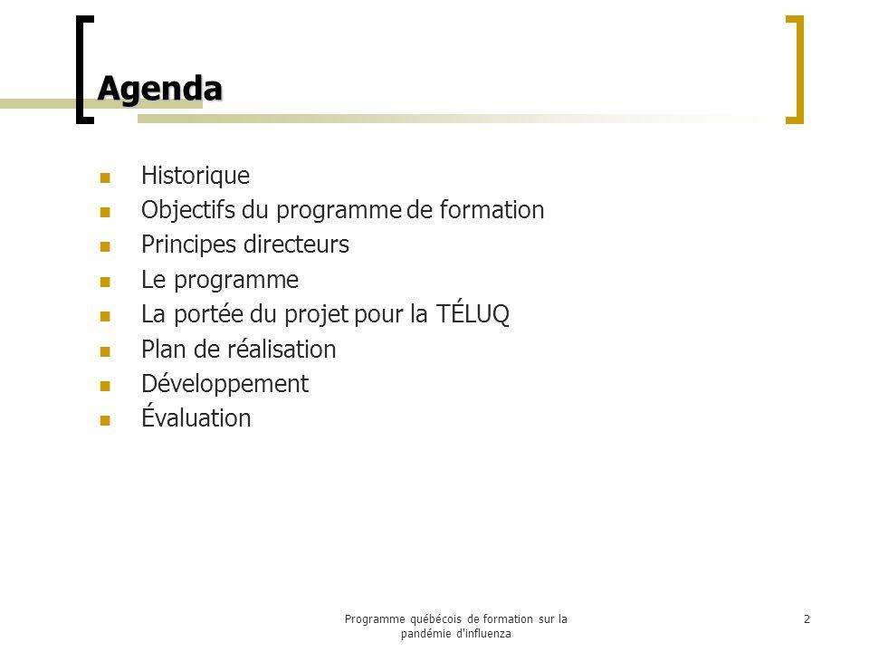 Agenda Historique Objectifs du programme de formation Principes directeurs Le programme La portée du projet pour la TÉLUQ Plan de réalisation Développement Évaluation 2Programme québécois de formation sur la pandémie d influenza