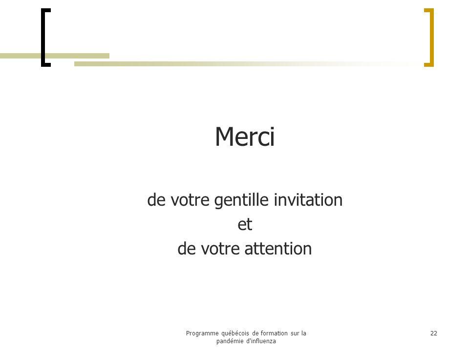Merci de votre gentille invitation et de votre attention 22Programme québécois de formation sur la pandémie d influenza