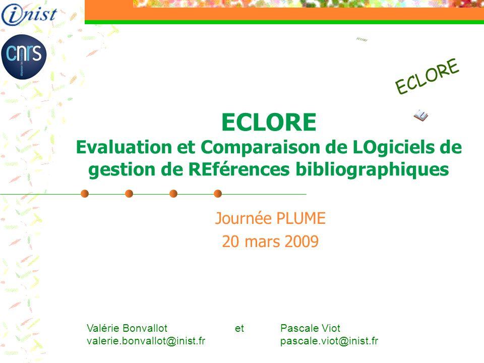 ECLORE Evaluation et Comparaison de LOgiciels de gestion de REférences bibliographiques Journée PLUME 20 mars 2009 Valérie Bonvallot et Pascale Viot valerie.bonvallot@inist.fr pascale.viot@inist.fr