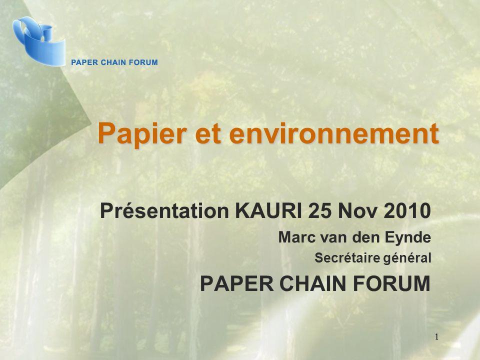 1 Papier et environnement Présentation KAURI 25 Nov 2010 Marc van den Eynde Secrétaire général PAPER CHAIN FORUM