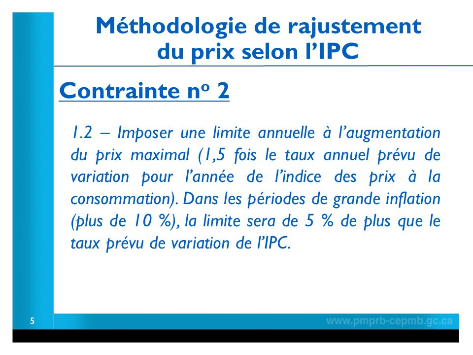 5 1.2 – Imposer une limite annuelle à laugmentation du prix maximal (1,5 fois le taux annuel prévu de variation pour lannée de lindice des prix à la consommation).